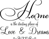 Quote-Home is the starting place of love and dreams-special  buy any 2 vinyl designs and get a 3rd one FREE of equal or lesser value