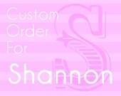 Custom Order - Shannon