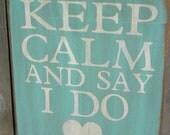 Keep Calm and Say I do vintage primitvie sign wedding decor 12x12