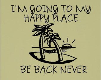 I'm going to my happy place, be back never....Beach Wall Quote Words Sayings Removable Beach Wall Decal Lettering