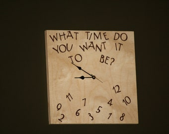 What time do you want it to be - funny   CLOCK - really works