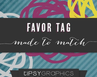 Favor Tag. Printable ADD ON. Made to Match any Tipsy Graphics Design