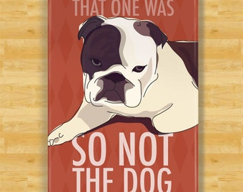 Bulldog Magnet - That One Was So Not The Dog - English Bulldog Gifts Dog Fridge Refrigerator Magnets