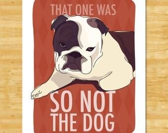Bulldog Art Print - That One Was So Not The Dog - Funny Bulldog Gifts Dog Breed Art