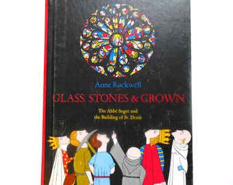 Glass, Stones and Crown, a Vintage Children's Book About the Abbe Suger and the Building of St. Denis