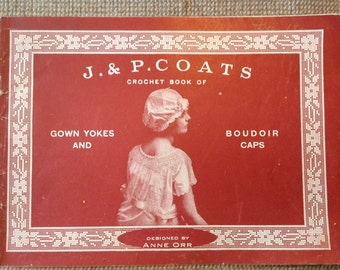 J and P Coats Crochet Book of Gown Yokes and Boudoir Caps 1916 Anne Orr Designs