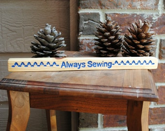 Always Sewing Sign - Hand Painted, Carved