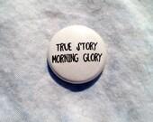TRUE STORY morning glory button