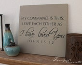 Custom wood sign - Bible verse, scripture wood sign - My Command is this: Love each other as I have loved you - Square Custom Sign