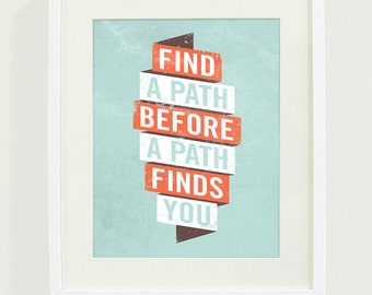 Find a Path Before a Path Finds You Typography Art Print // 8x10 // As Featured in Better Homes & Gardens DIY