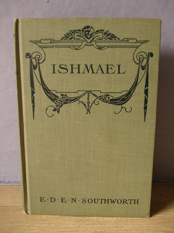 Antique 1800's Ishmael or in the Depths by E. D. E. N. Southworth, fiction, Dillingham publishers, antique book, antique victorian book