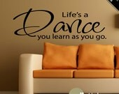 Life's a Dance You Learn as You Go Vinyl Wall Art Decal Quote Sticker - WD0154