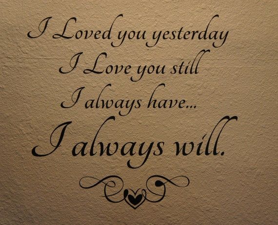 Loved You Yesterday Love You Still Quote: Items Similar To I Loved You Yesterday -I Love You Still