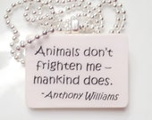Animals Don't Frighten Me, Mankind Does   Pendant Necklace