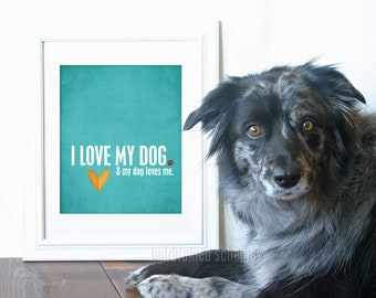 Dog Lover Typographic Poster I Love My Dog, And My Dog Loves Me - Modern Original Print - Teal Turquoise Blue