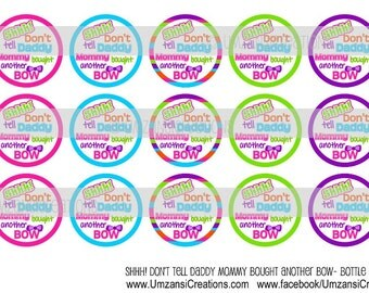"15 Shh Don't Tell Daddy Mommy bought another bow 2 Download for 1"" Bottle Caps (4x6)"