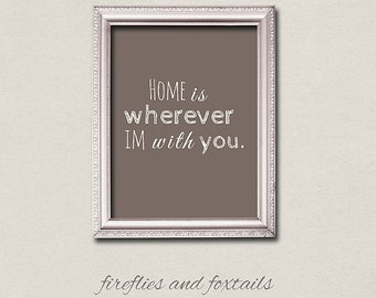 Home is Wherever Im With You Digital Typography Quote