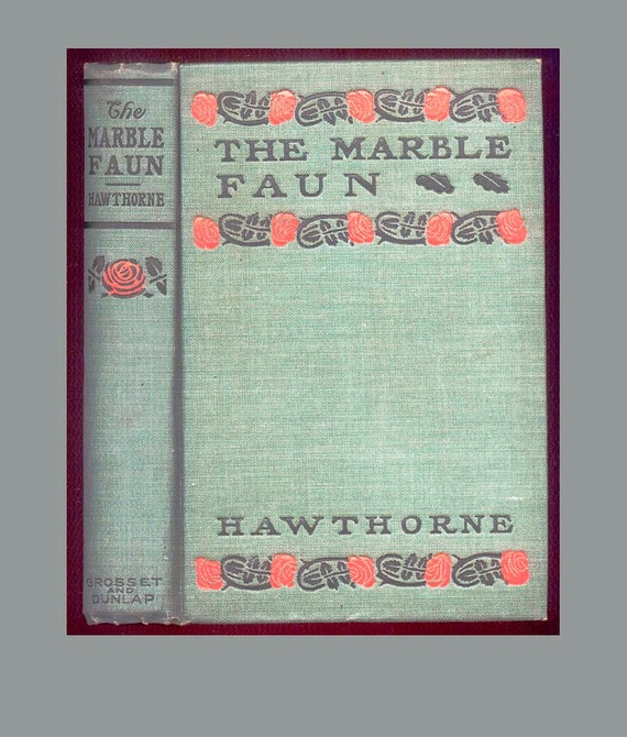 The Marble Faun by Nathaniel Hawthorne, Pretty Vintage Book with Decorative Arts and Craft Rose Design