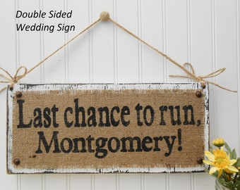 Double sided Last chance wedding sign, burlap custom name sign with second side reversible