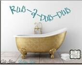 "Rub-A-Dub-Dub 23""w x 6""h (BA007)- Vinyl Wall Art / vinyl decal: walls, tiles, doors, windows, mirrors, crafts, etc."