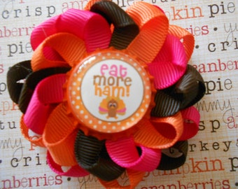 Eat more ham Thanksgiving loopy flower hair bow