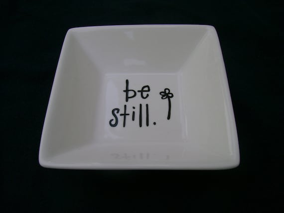 "Ring Dish, Trinket Dish, Soap Dish, Candy Dish ""be still"" Hand Painted, Great for all your little trinkets."