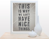 This is why we can't have nice things - Poster taupe grey funny family gift house warming cracked broken gag humor typography art decor