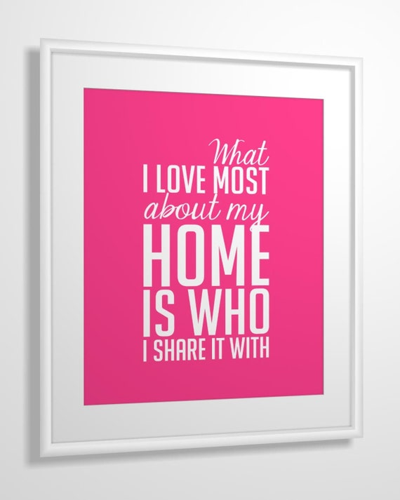 Quote print What I Love Most About My Home Is Who I Share It With 11x14 CUSTOM COLORS