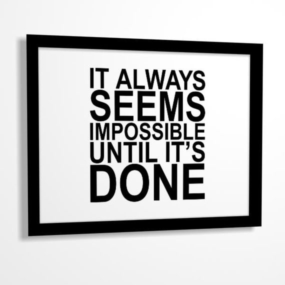 Quote print It Always Seems Impossible Until Its Done 8x10 PRINTABLE