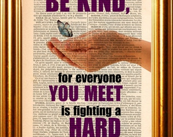 Plato Be Kind for everyone you meet is fighting a hard battle quote print on upcycled 1880's Vintage Dictionary Page