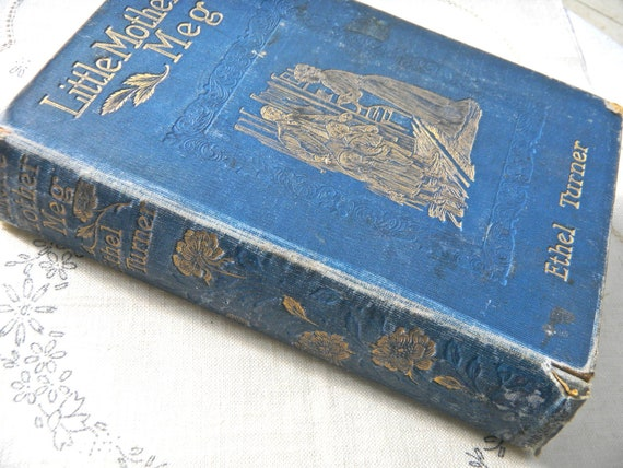 Blue and Gold Antique Book, Ethel Turner, 1902 - Australian Author, Ethel Turner, Hardback - Little Mother Meg