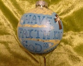 "Holiday Ornament ""Have Faith In God"""
