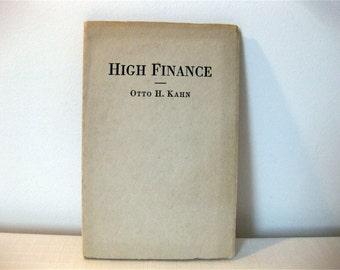 High Finance, Otto H. Kahn, Original 1916 Publication, Not a Reprint, Very Rare