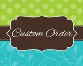 Custom Order for Kimberly Schrader