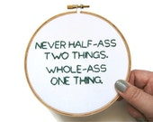 Ron Swanson : Never Half-Ass Two Things. Whole-Ass One Thing. Hand Embroidery Hoop Art - Parks and Rec TV Quote - Inspirational Home Decor