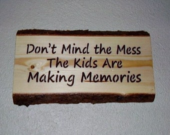 Wood Sign, Ready to ship * Don't Mind the Mess The Kids Are Making Memories, Handmade, rustic