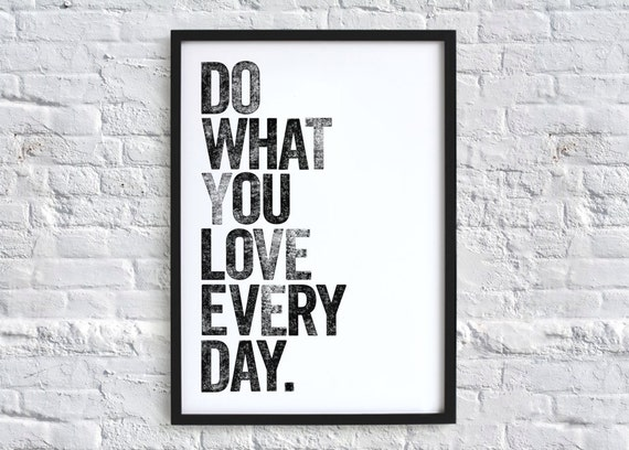 do what you love every day typography quote art print by chloevaux. Black Bedroom Furniture Sets. Home Design Ideas