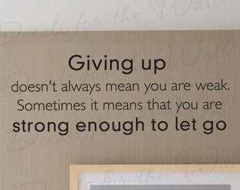 Giving Up Doesnt Mean Youre Weak Strong Enough Let Go Inspirational  Vinyl Sticker Art Lettering Decor Large Wall Decal Quote Decoration J71