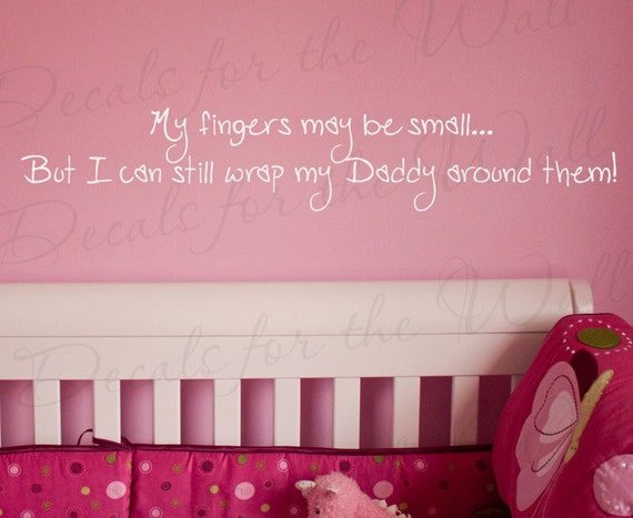 My Fingers May be Small But I can Still Wrap Daddy Girl Girl Room Kid Baby Nursery Wall Decal Art Vinyl Lettering Quote Sticker Decor K78