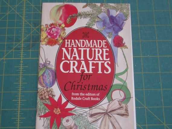 Handmade Nature Crafts for Christmas, from the editors of Rodale Craft Books (c) 1993