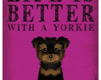 Life is Better with a Yorkie Art Print 11x14 - Custom Dog Print