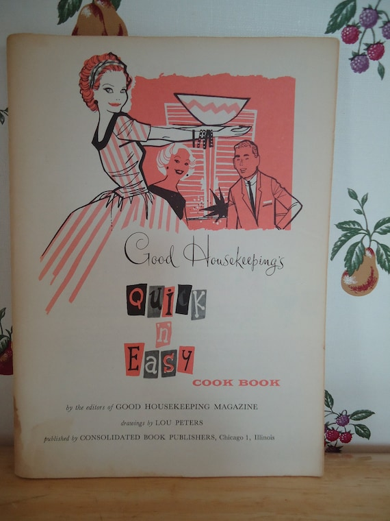 1958 Good Housekeeping's Quick 'N' Easy Cookbook, with Color and Black-and-White Photos and Illstrations by Lou Peters