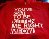 Cat Cats Kitten Funny Geek Christmas Gift Idea You've Cat To Be Kitten Me Right Meow Hoodie Hooded Sweatshirt Mens Womens Ladies