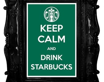 Keep Calm and Drink Starbucks 8 x 12 Keep Calm and Carry On Parody Poster