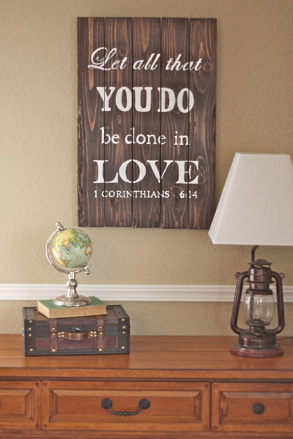 Let all that you do be done in love 1 Cor. 6:14 Wood Sign