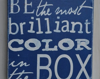 Be The Most Brilliant Color In The Box - Custom Wood Sign Hand Painted Typography Wall Decor