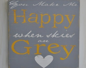 Custom Typography Wood Sign -You Make Me Happy When Skies Are Grey -  Hand Painted Home Wall Decor Art