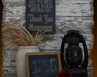 Don't Go To Bed With Your Spurs On Thank You Management Primitive Smokehouse Stenciled Sign Decor