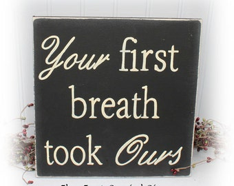 Your First Breath Took Ours Wood Sign