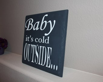 Baby its Cold Outside Wooden Sign